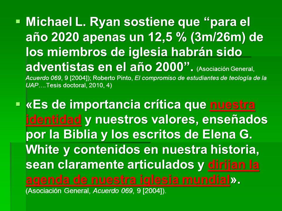 Michael L. Ryan sostiene que para el año 2020 apenas un 12,5 % (3m/26m) de los miembros de iglesia habrán sido adventistas en el año 2000 . (Asociación General, Acuerdo 069, 9 [2004]); Roberto Pinto, El compromiso de estudiantes de teología de la UAP….Tesis doctoral, 2010, 4)